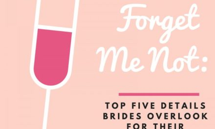 Forget Me Not: Top Five Details Brides Overlook for Their Wedding